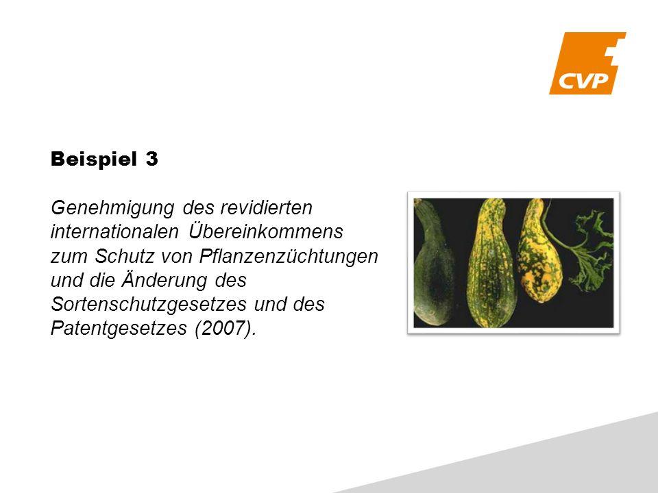 Beispiel 3 Genehmigung des revidierten internationalen Übereinkommens zum Schutz von Pflanzenzüchtungen und die Änderung des Sortenschutzgesetzes und