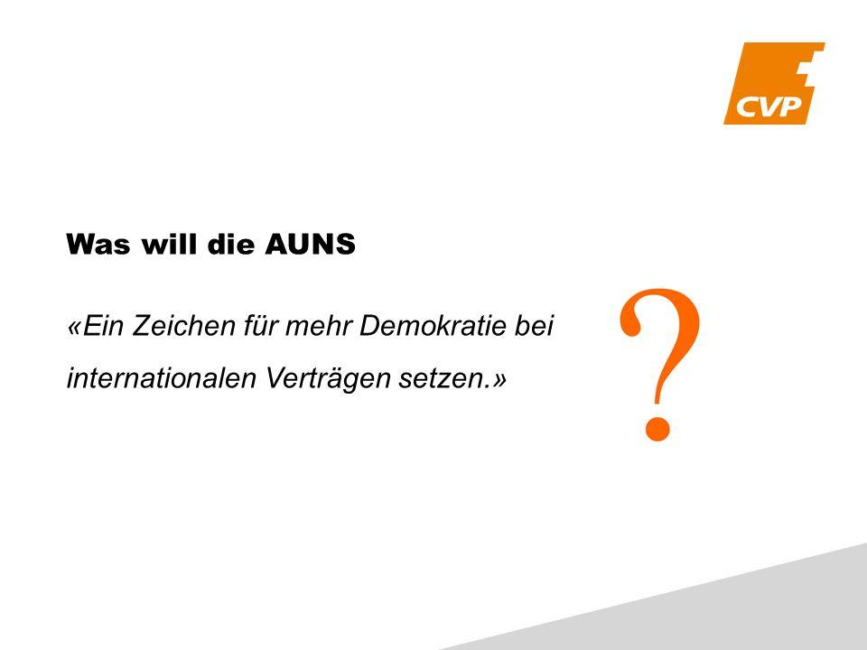 Was will die AUNS «Ein Zeichen für mehr Demokratie bei internationalen Verträgen setzen.»