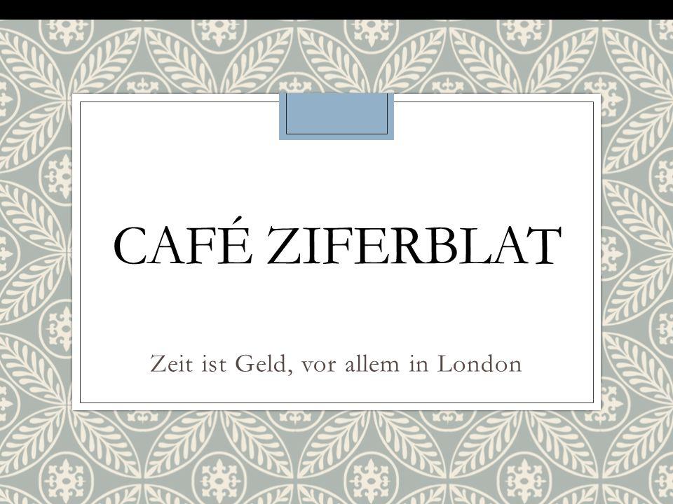 CAFÉ ZIFERBLAT Zeit ist Geld, vor allem in London
