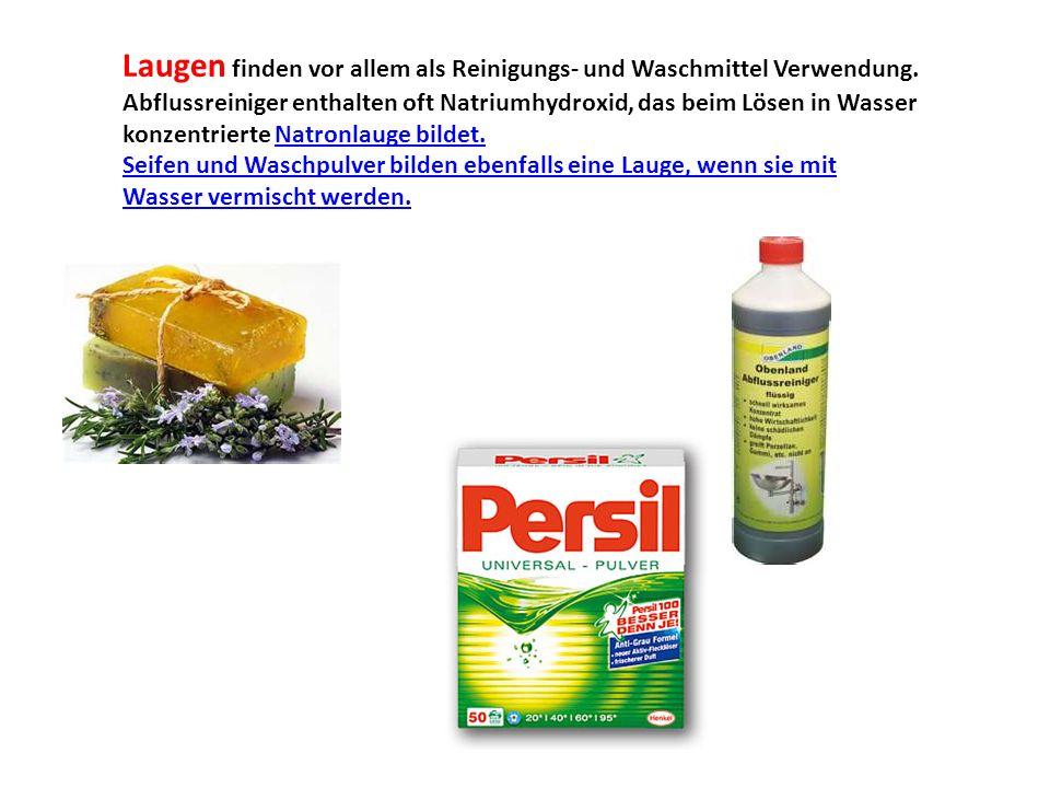 Laugen finden vor allem als Reinigungs- und Waschmittel Verwendung. Abflussreiniger enthalten oft Natriumhydroxid, das beim Lösen in Wasser konzentrie