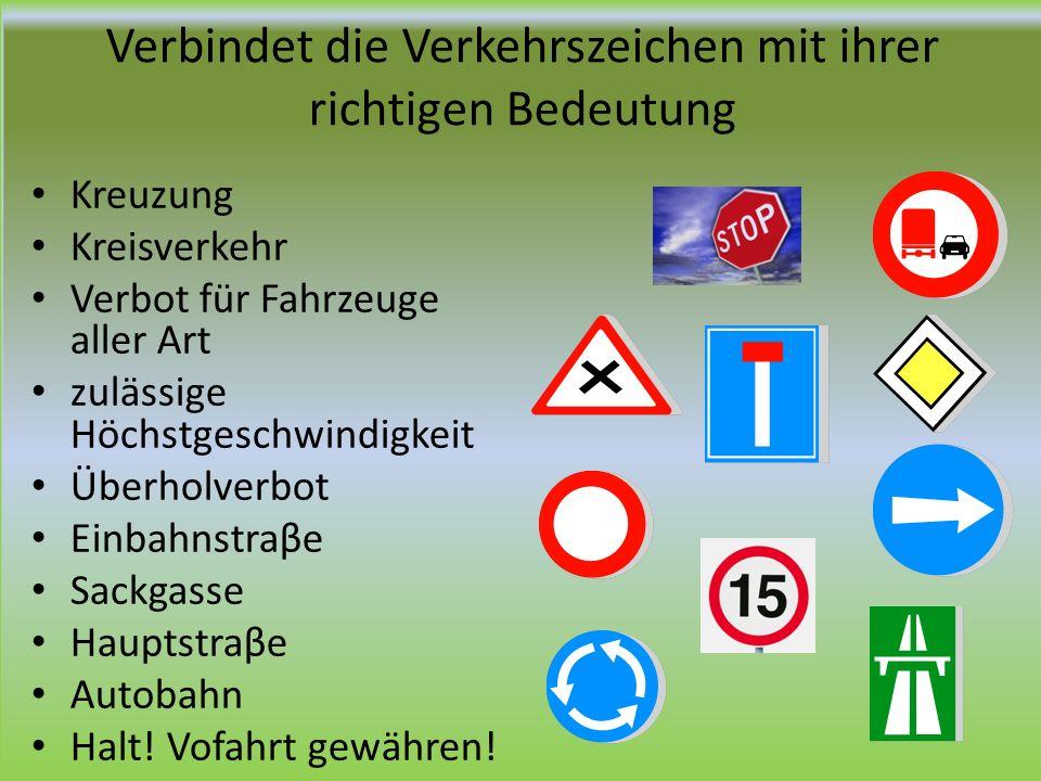 Verbindet die Verkehrszeichen mit ihrer richtigen Bedeutung Kreuzung Kreisverkehr Verbot für Fahrzeuge aller Art zulässige Höchstgeschwindigkeit Überh