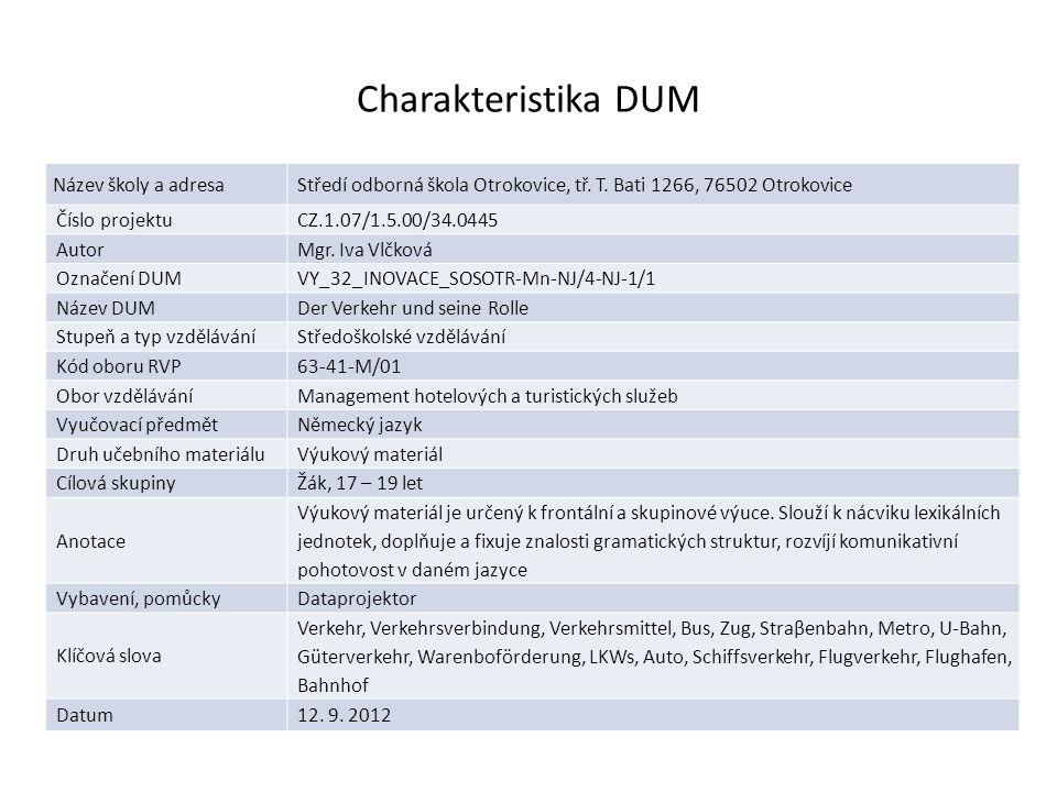 Charakteristika DUM Název školy a adresaStředí odborná škola Otrokovice, tř. T. Bati 1266, 76502 Otrokovice Číslo projektuCZ.1.07/1.5.00/34.0445 /2 Au