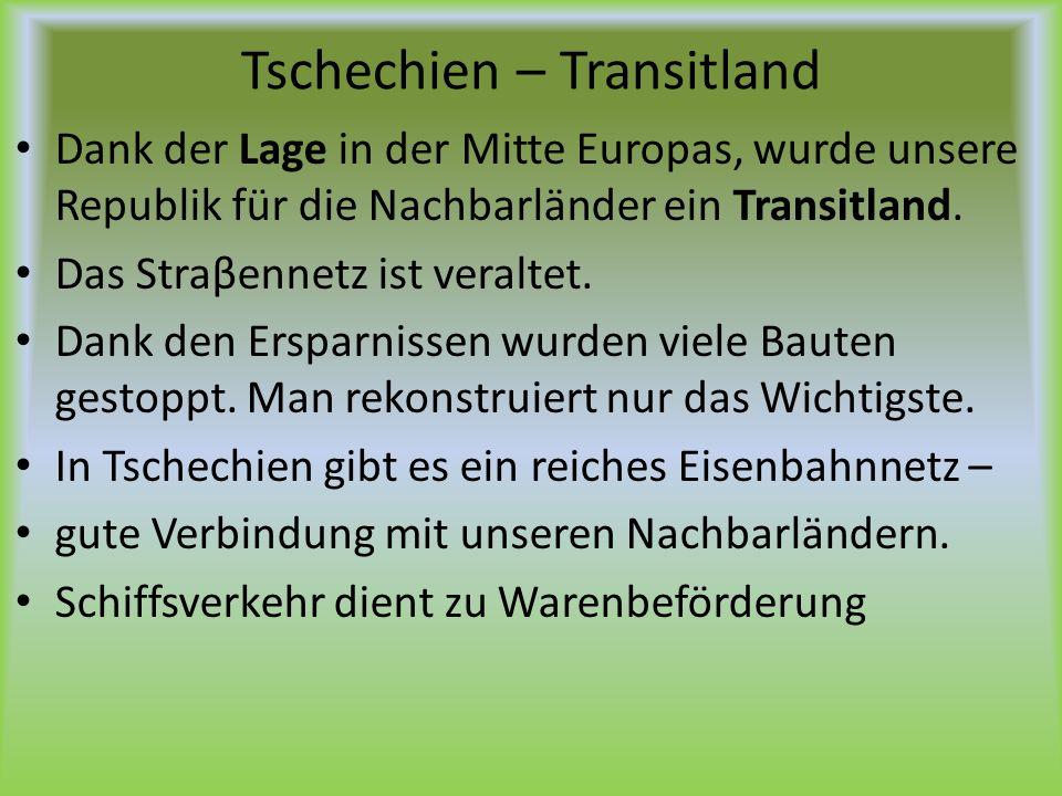 Tschechien – Transitland Dank der Lage in der Mitte Europas, wurde unsere Republik für die Nachbarländer ein Transitland. Das Straβennetz ist veraltet