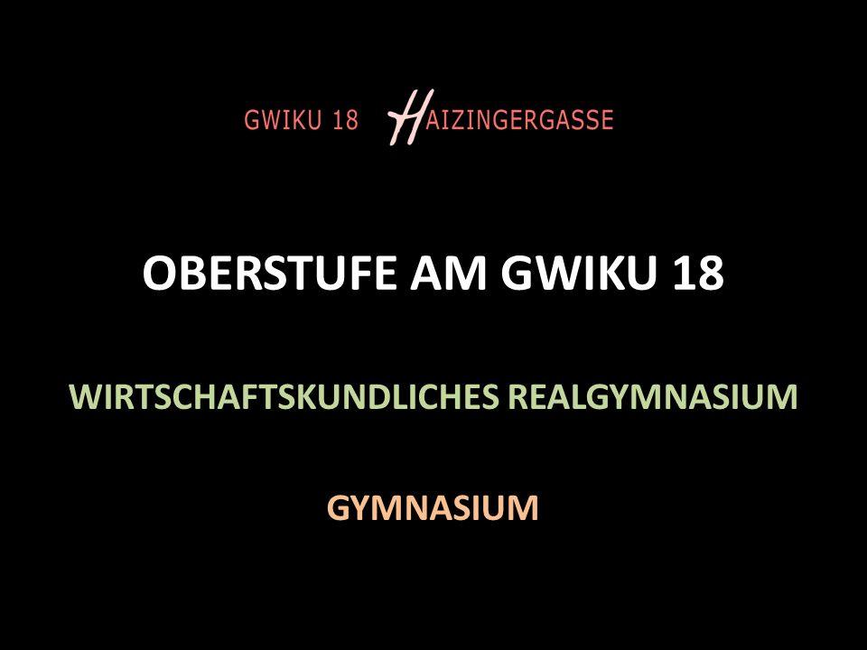 OBERSTUFE AM GWIKU 18 WIRTSCHAFTSKUNDLICHES REALGYMNASIUM GYMNASIUM