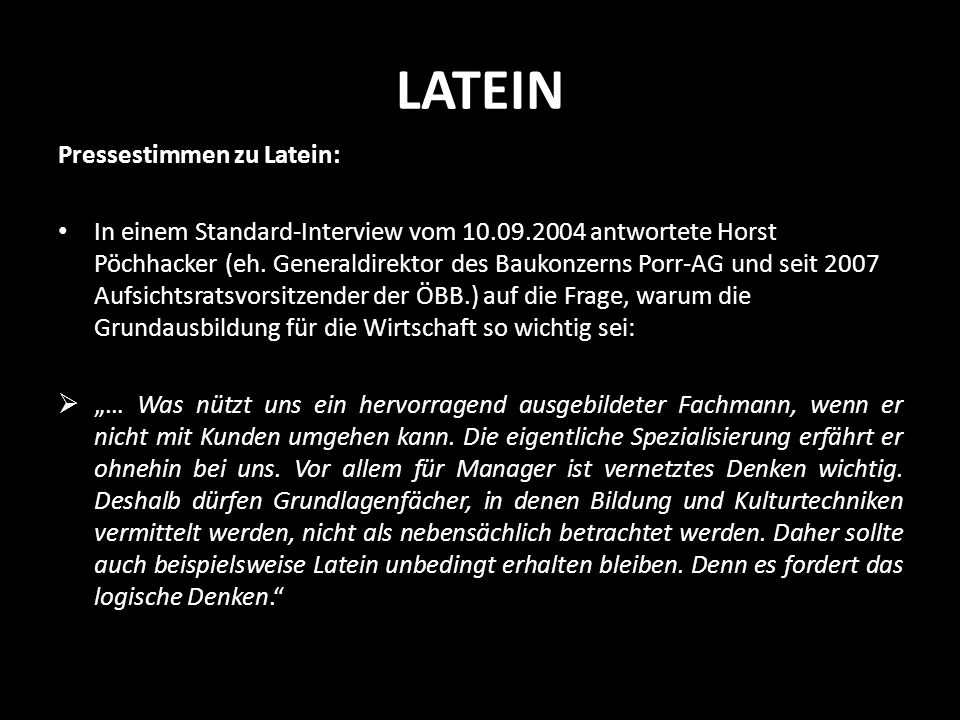 LATEIN Pressestimmen zu Latein: In einem Standard-Interview vom 10.09.2004 antwortete Horst Pöchhacker (eh. Generaldirektor des Baukonzerns Porr-AG un
