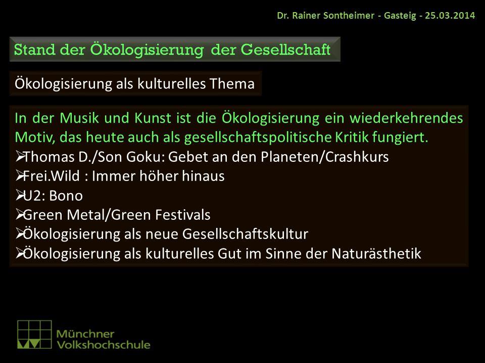 Dr. Rainer Sontheimer - Gasteig - 25.03.2014 Stand der Ökologisierung der Gesellschaft Ökologisierung als kulturelles Thema In der Musik und Kunst ist