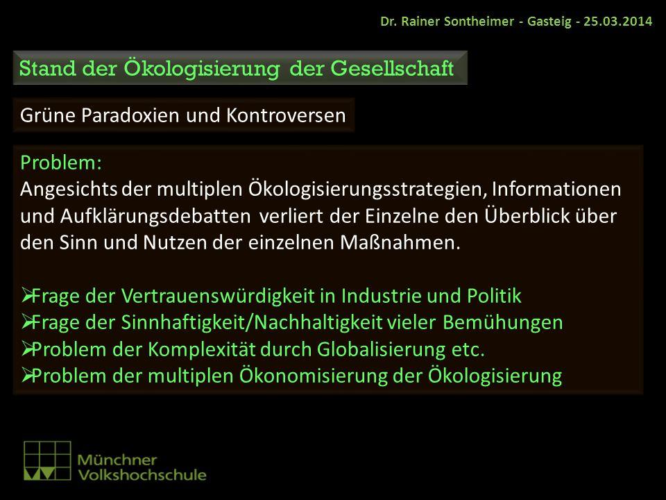 Stand der Ökologisierung der Gesellschaft Grüne Paradoxien und Kontroversen Problem: Angesichts der multiplen Ökologisierungsstrategien, Informationen