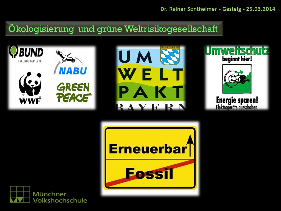 Dr. Rainer Sontheimer - Gasteig - 25.03.2014 Ökologisierung und grüne Weltrisikogesellschaft