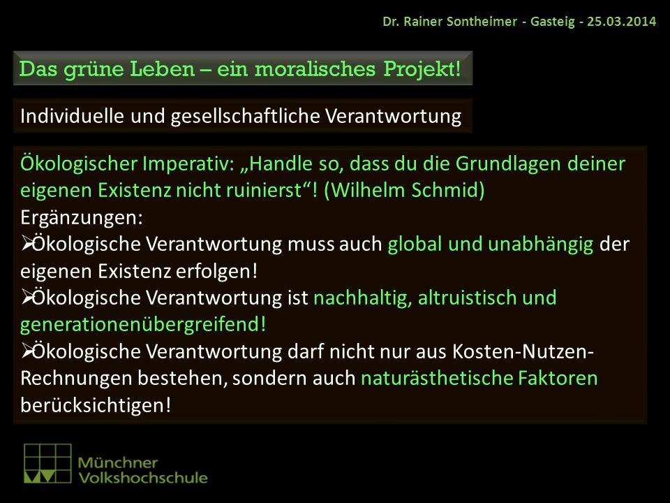 Das grüne Leben – ein moralisches Projekt! Ökologischer Imperativ: Handle so, dass du die Grundlagen deiner eigenen Existenz nicht ruinierst! (Wilhelm