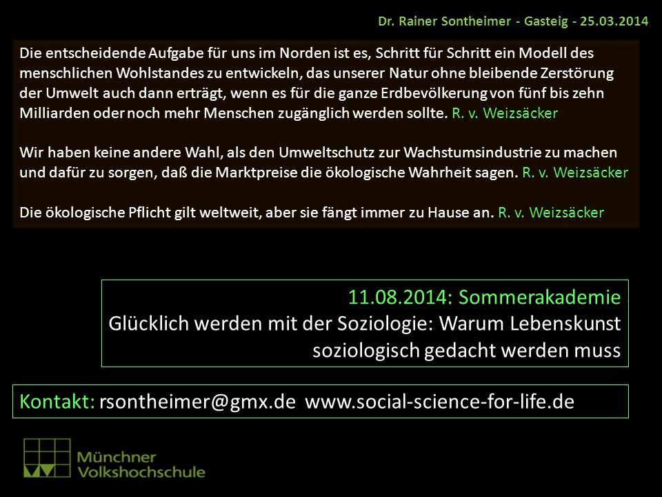 11.08.2014: Sommerakademie Glücklich werden mit der Soziologie: Warum Lebenskunst soziologisch gedacht werden muss Kontakt: rsontheimer@gmx.de www.soc