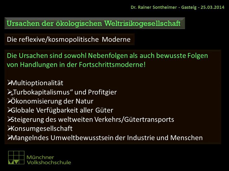 Dr. Rainer Sontheimer - Gasteig - 25.03.2014 Ursachen der ökologischen Weltrisikogesellschaft Die reflexive/kosmopolitische Moderne Die Ursachen sind