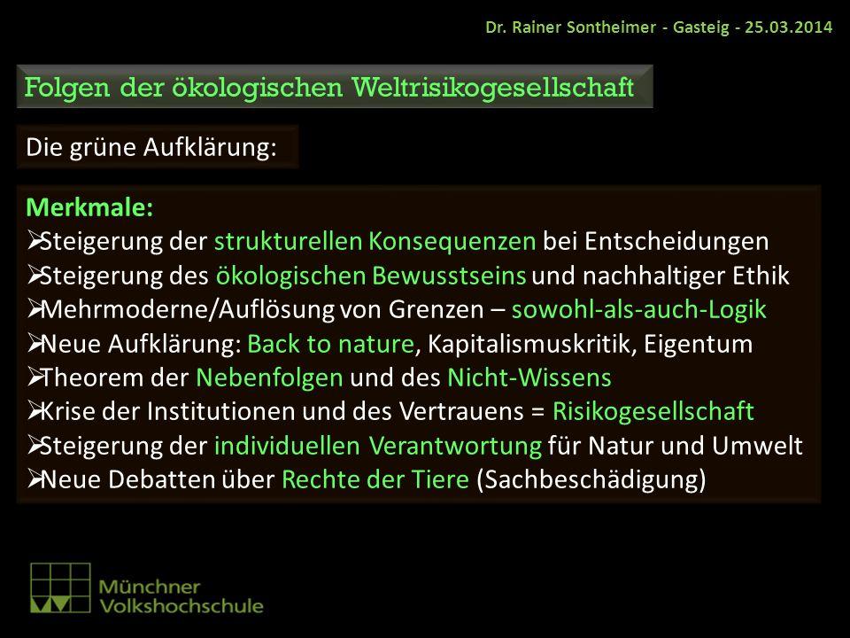 Dr. Rainer Sontheimer - Gasteig - 25.03.2014 Folgen der ökologischen Weltrisikogesellschaft Die grüne Aufklärung: Merkmale: Steigerung der strukturell