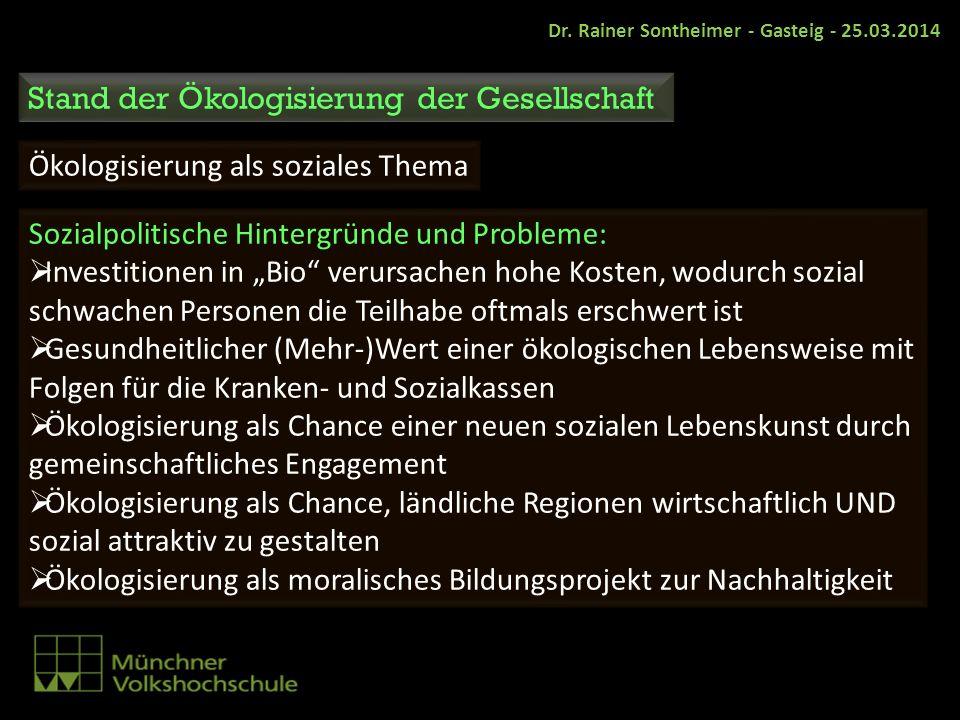 Dr. Rainer Sontheimer - Gasteig - 25.03.2014 Stand der Ökologisierung der Gesellschaft Ökologisierung als soziales Thema Sozialpolitische Hintergründe