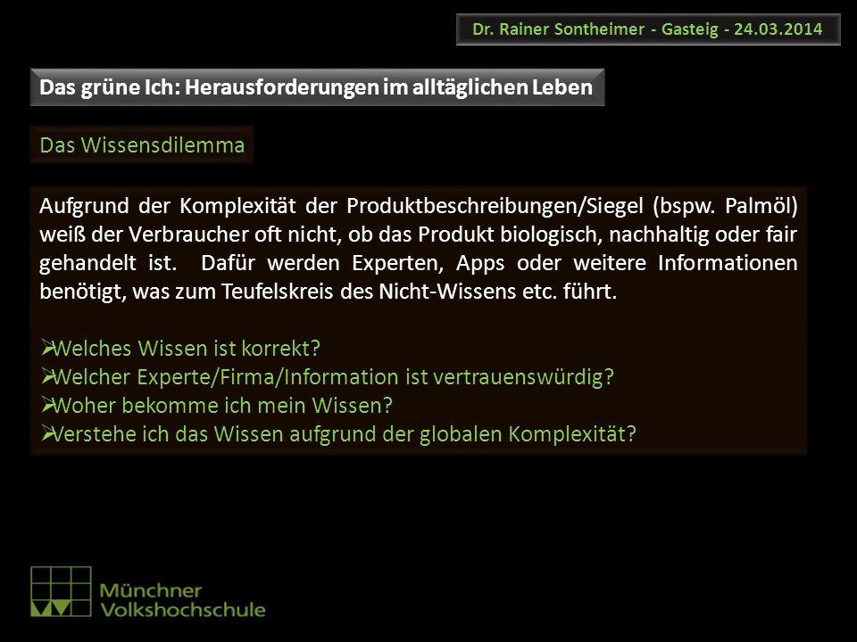 Dr. Rainer Sontheimer - Gasteig - 24.03.2014 Aufgrund der Komplexität der Produktbeschreibungen/Siegel (bspw. Palmöl) weiß der Verbraucher oft nicht,