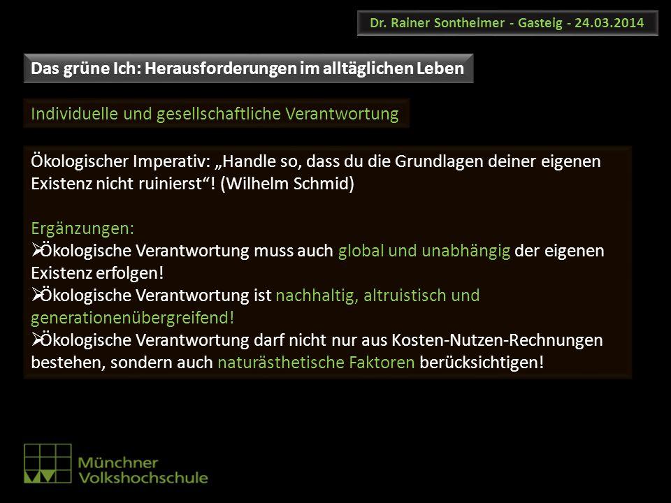 Dr. Rainer Sontheimer - Gasteig - 24.03.2014 Ökologischer Imperativ: Handle so, dass du die Grundlagen deiner eigenen Existenz nicht ruinierst! (Wilhe