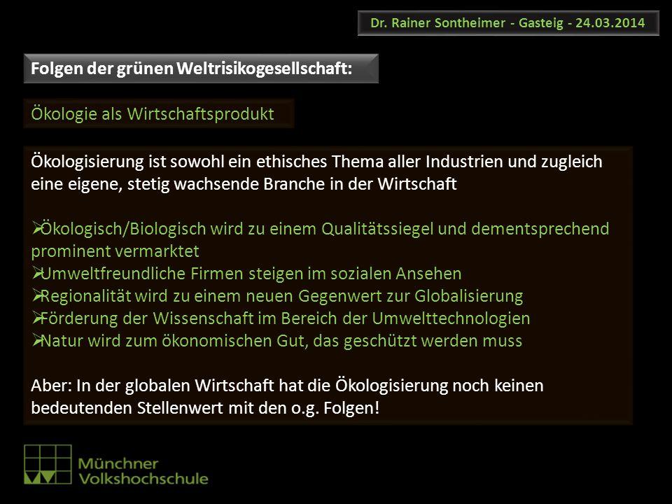 Dr. Rainer Sontheimer - Gasteig - 24.03.2014 Ökologisierung ist sowohl ein ethisches Thema aller Industrien und zugleich eine eigene, stetig wachsende