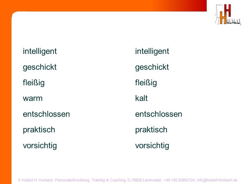 Hubert H. Horbach, Personalentwicklung, Training & Coaching, D-76829 Leinsweiler, +49 160 93882124, info@hubert-horbach.de intelligent geschickt fleiß