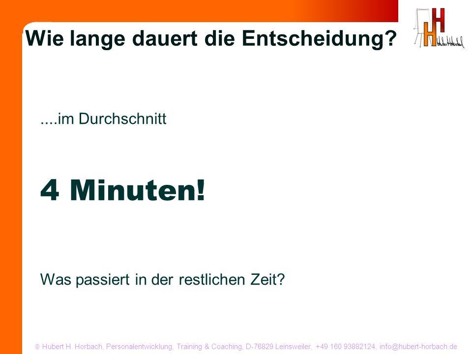 Hubert H. Horbach, Personalentwicklung, Training & Coaching, D-76829 Leinsweiler, +49 160 93882124, info@hubert-horbach.de Wie lange dauert die Entsch