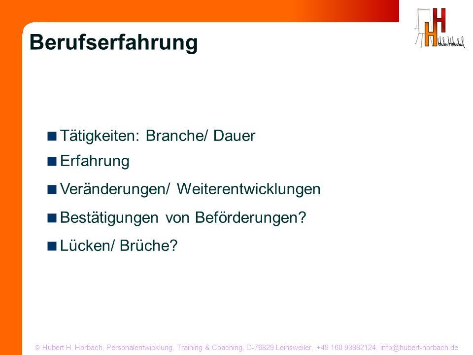Hubert H. Horbach, Personalentwicklung, Training & Coaching, D-76829 Leinsweiler, +49 160 93882124, info@hubert-horbach.de Tätigkeiten: Branche/ Dauer