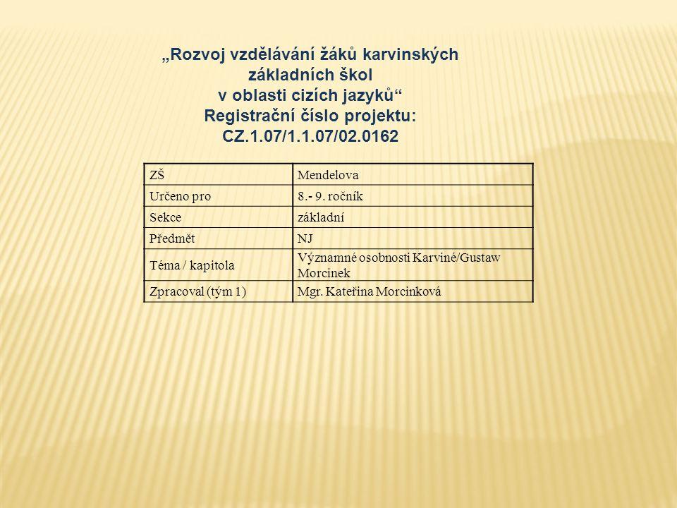 ZŠMendelova Určeno pro8.- 9. ročník Sekcezákladní PředmětNJ Téma / kapitola Významné osobnosti Karviné/Gustaw Morcinek Zpracoval (tým 1)Mgr. Kateřina