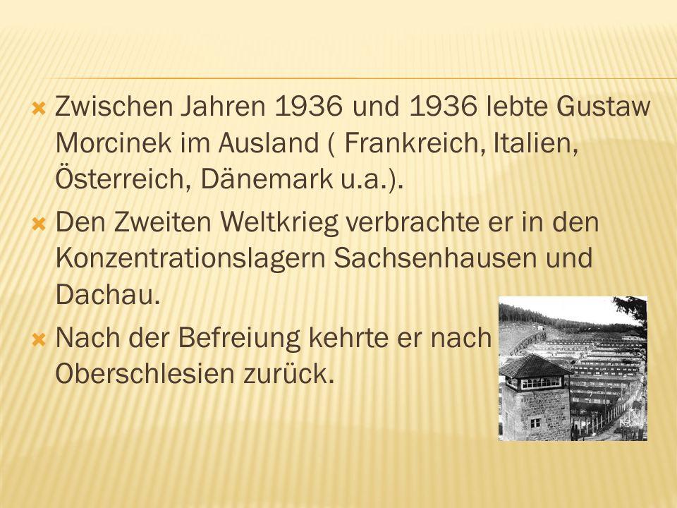 Zwischen Jahren 1936 und 1936 lebte Gustaw Morcinek im Ausland ( Frankreich, Italien, Österreich, Dänemark u.a.). Den Zweiten Weltkrieg verbrachte er