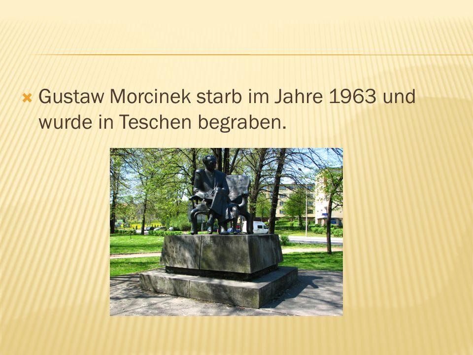 Gustaw Morcinek starb im Jahre 1963 und wurde in Teschen begraben.