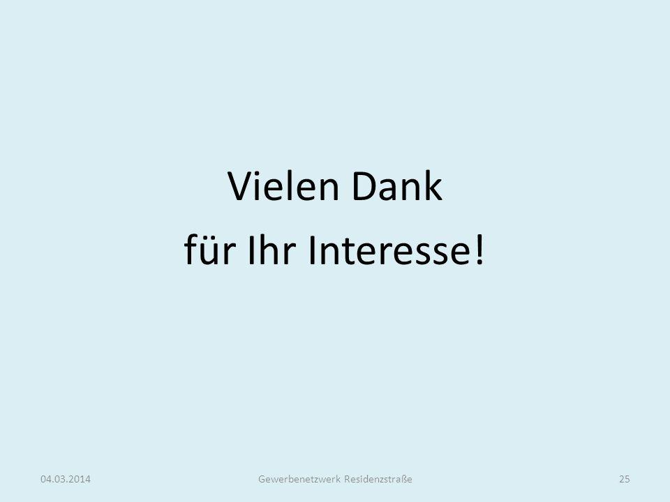 Vielen Dank für Ihr Interesse! 04.03.2014Gewerbenetzwerk Residenzstraße25