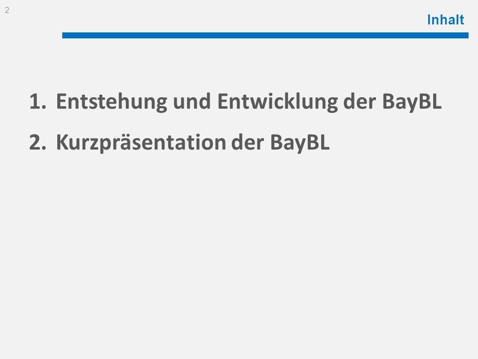 Inhalt 1.Entstehung und Entwicklung der BayBL 2.Kurzpräsentation der BayBL 2
