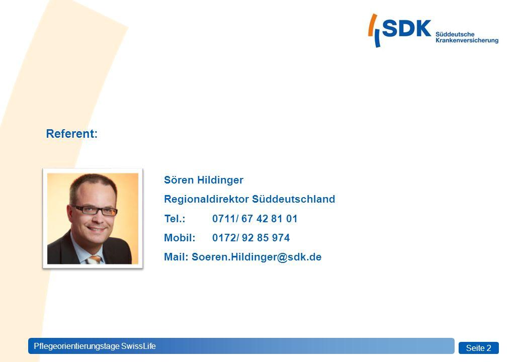 Seite 2 Pflegeorientierungstage SwissLife Referent: Sören Hildinger Regionaldirektor Süddeutschland Tel.: 0711/ 67 42 81 01 Mobil: 0172/ 92 85 974 Mail: Soeren.Hildinger@sdk.de