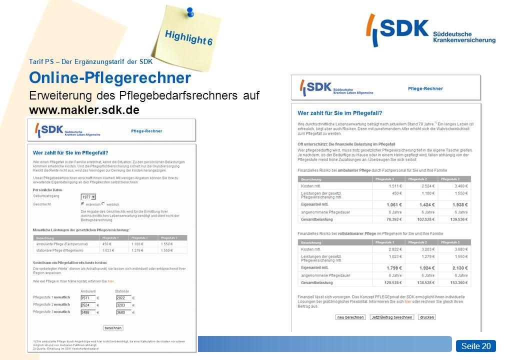 Seite 20 Pflegeorientierungstage SwissLife Online-Pflegerechner Erweiterung des Pflegebedarfsrechners auf www.makler.sdk.de Tarif PS – Der Ergänzungstarif der SDK Highlight 6