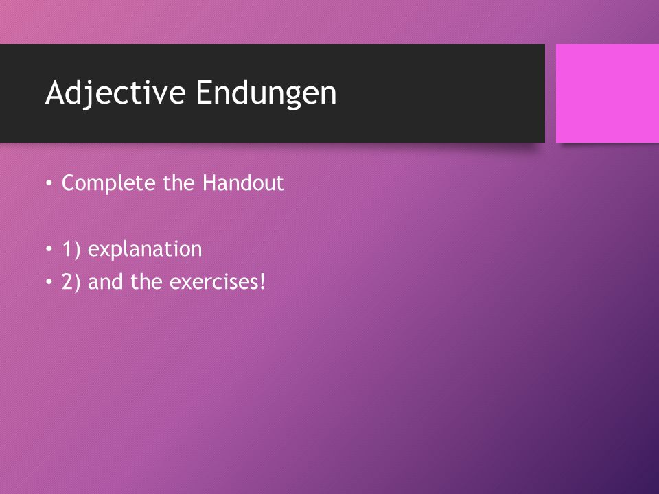Adjective Endungen Complete the Handout 1) explanation 2) and the exercises!