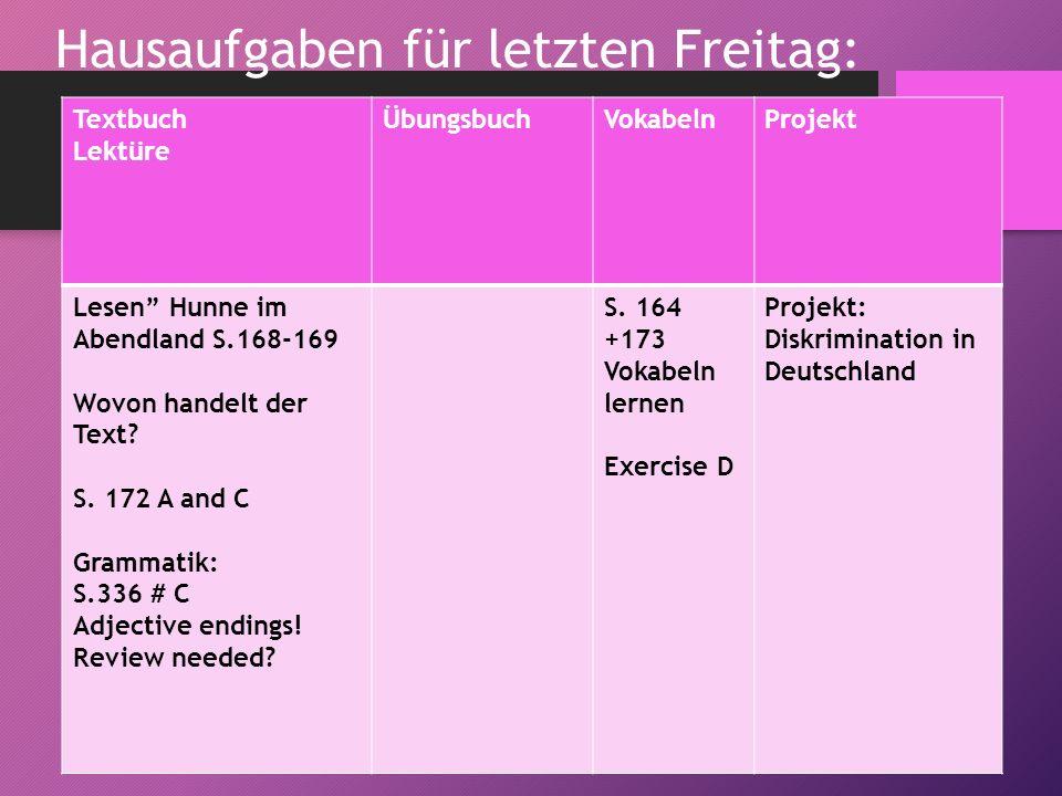 Hausaufgaben für letzten Freitag: Textbuch Lektüre ÜbungsbuchVokabelnProjekt Lesen Hunne im Abendland S.168-169 Wovon handelt der Text.