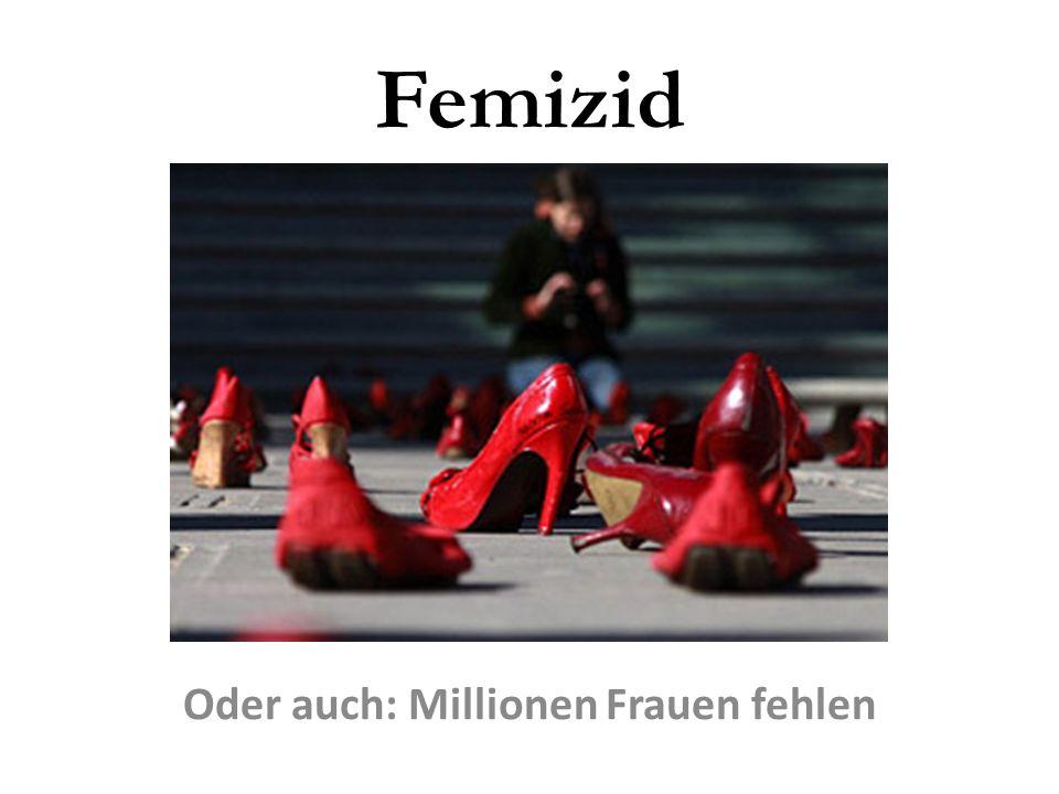 Femizid Oder auch: Millionen Frauen fehlen