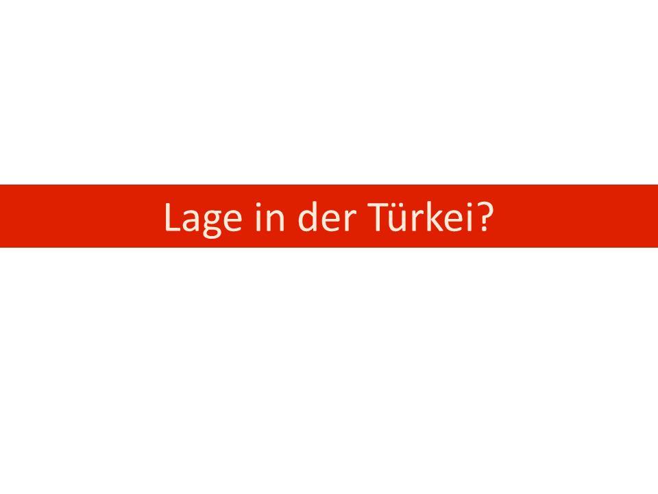 Lage in der Türkei?