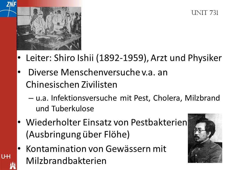 Unit 731 Leiter: Shiro Ishii (1892-1959), Arzt und Physiker Diverse Menschenversuche v.a. an Chinesischen Zivilisten – u.a. Infektionsversuche mit Pes