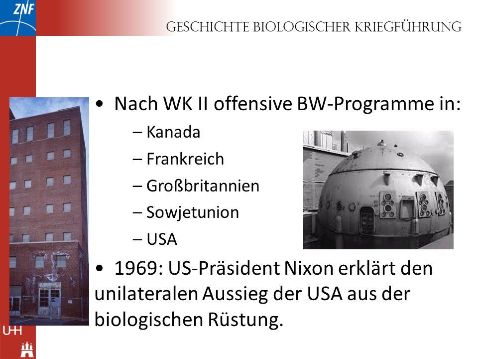Geschichte biologischer Kriegführung Nach WK II offensive BW-Programme in: – Kanada – Frankreich – Großbritannien – Sowjetunion – USA 1969: US-Präside