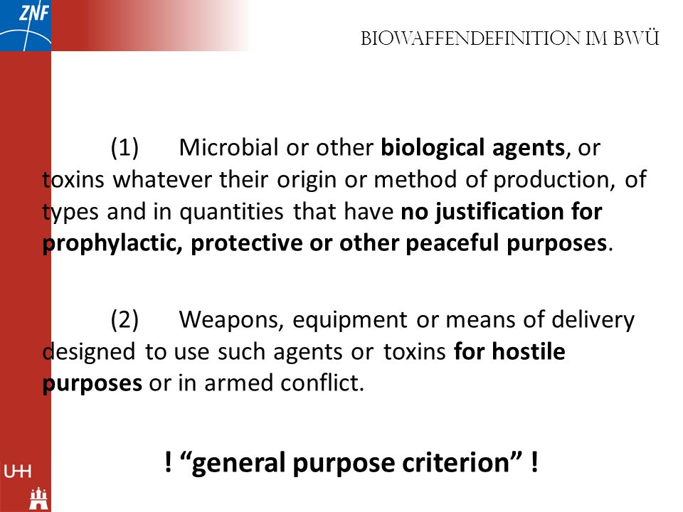 Biowaffendefinition Im BWÜ (1)Microbial or other biological agents, or toxins whatever their origin or method of production, of types and in quantitie
