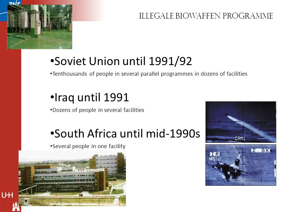 Illegale biowaffen programme Soviet Union until 1991/92 Tenthousands of people in several parallel programmes in dozens of facilities Iraq until 1991