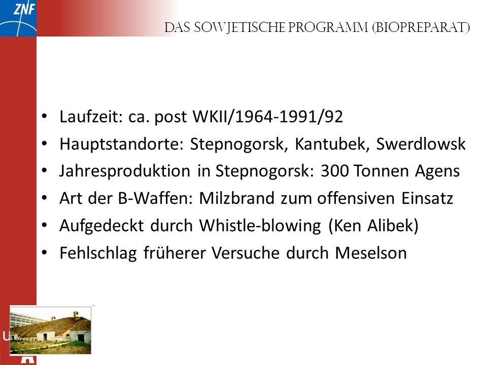 Das sowjetische Programm (Biopreparat) Laufzeit: ca. post WKII/1964-1991/92 Hauptstandorte: Stepnogorsk, Kantubek, Swerdlowsk Jahresproduktion in Step