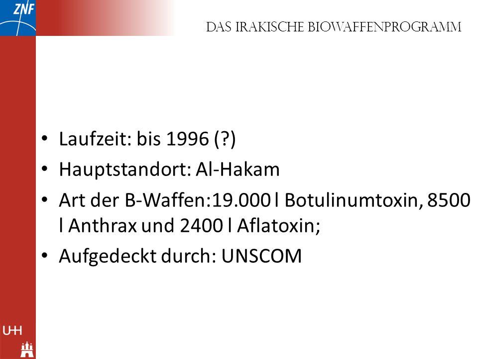 Das Irakische Biowaffenprogramm Laufzeit: bis 1996 (?) Hauptstandort: Al-Hakam Art der B-Waffen:19.000 l Botulinumtoxin, 8500 l Anthrax und 2400 l Afl