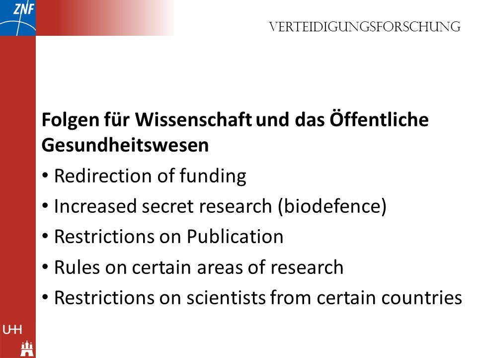 Folgen für Wissenschaft und das Öffentliche Gesundheitswesen Redirection of funding Increased secret research (biodefence) Restrictions on Publication