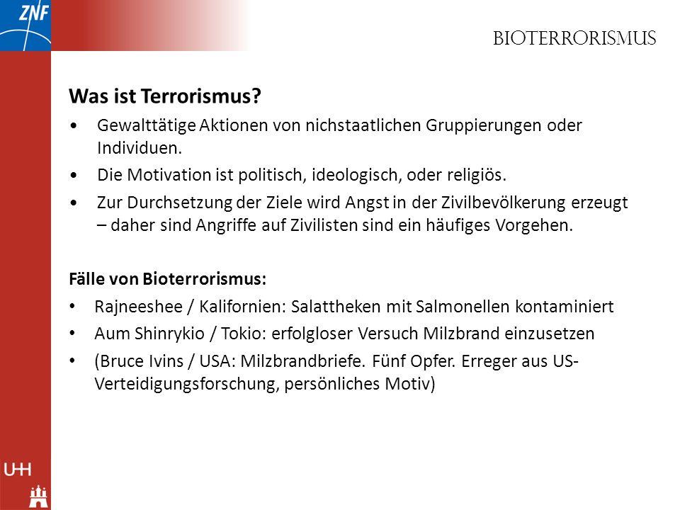 Bioterrorismus Was ist Terrorismus? Gewalttätige Aktionen von nichstaatlichen Gruppierungen oder Individuen. Die Motivation ist politisch, ideologisch