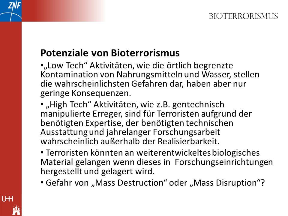 Bioterrorismus Potenziale von Bioterrorismus Low Tech Aktivitäten, wie die örtlich begrenzte Kontamination von Nahrungsmitteln und Wasser, stellen die