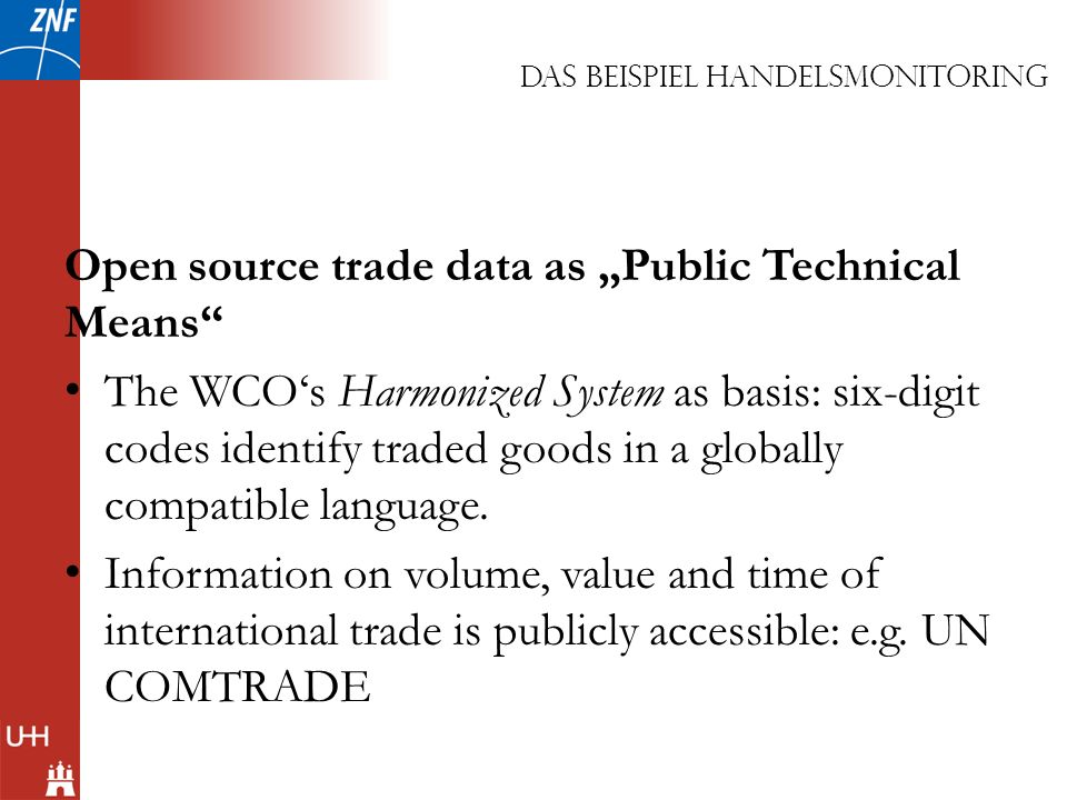 Open source trade data as Public Technical Means The WCOs Harmonized System as basis: six-digit codes identify traded goods in a globally compatible l
