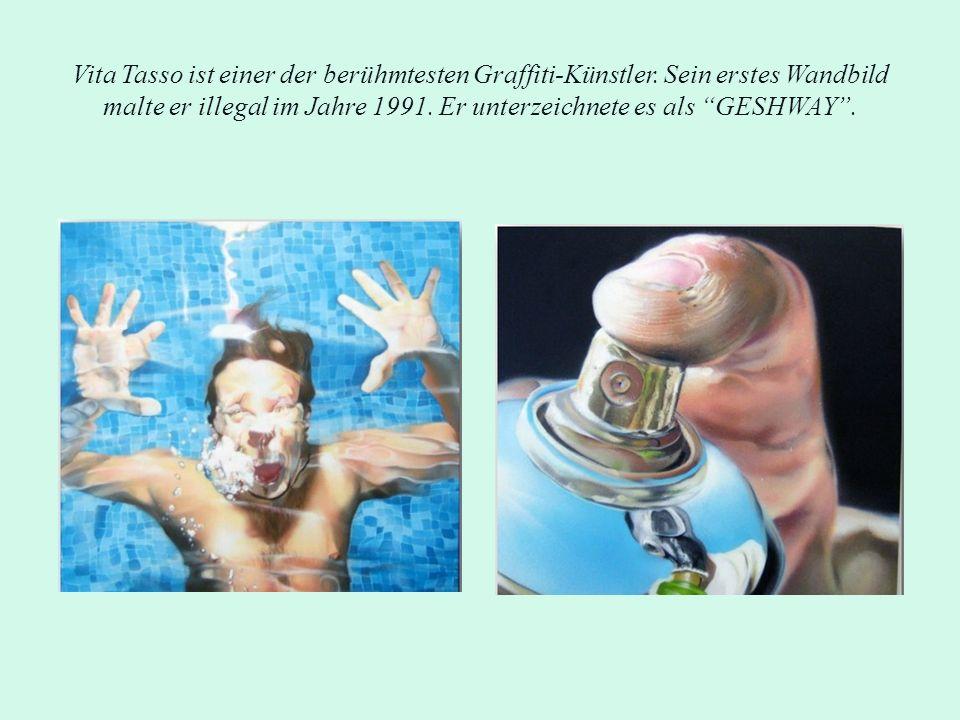 Vita Tasso ist einer der berühmtesten Graffiti-Künstler. Sein erstes Wandbild malte er illegal im Jahre 1991. Er unterzeichnete es als GESHWAY.