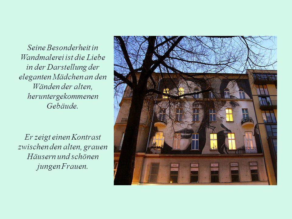 Seine Besonderheit in Wandmalerei ist die Liebe in der Darstellung der eleganten Mädchen an den Wänden der alten, heruntergekommenen Gebäude. Er zeigt