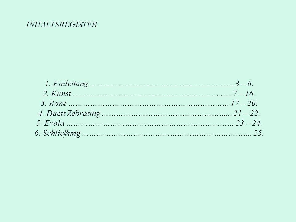 INHALTSREGISTER 1. Einleitung…………………………………………………… 3 – 6. 2. Kunst……………………………………………………....... 7 – 16. 3. Rone ………………………………………………………… 17 – 20. 4. Duett