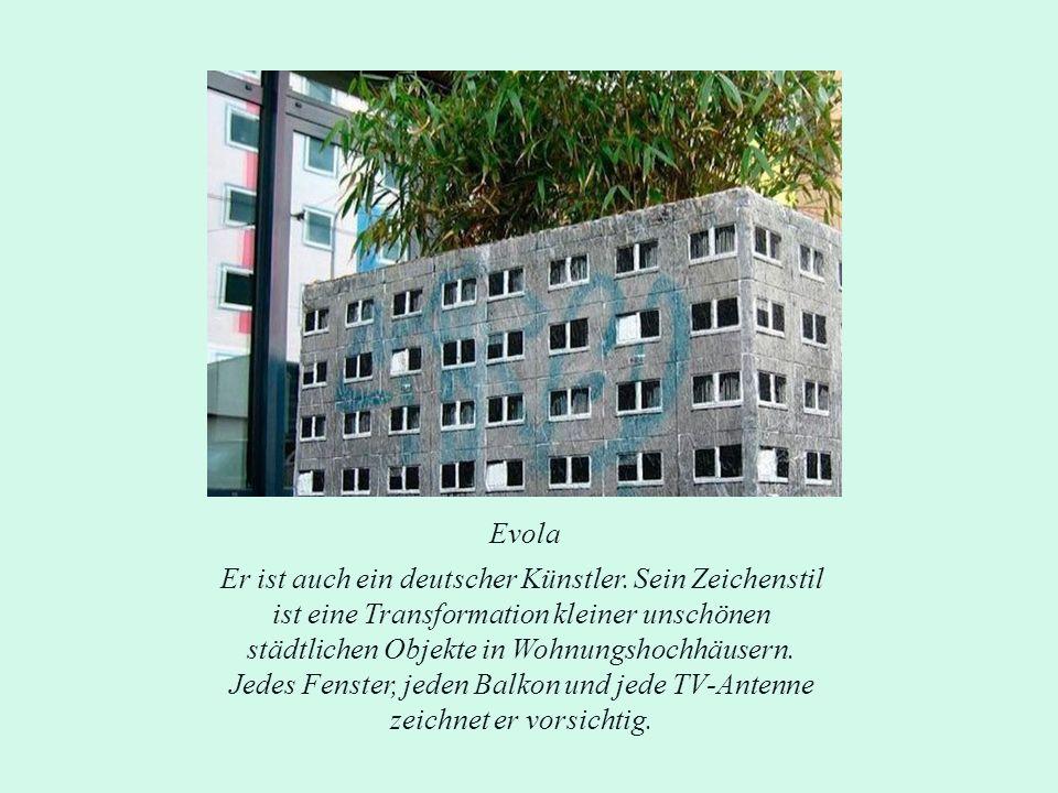 Evola Er ist auch ein deutscher Künstler. Sein Zeichenstil ist eine Transformation kleiner unschönen städtlichen Objekte in Wohnungshochhäusern. Jedes