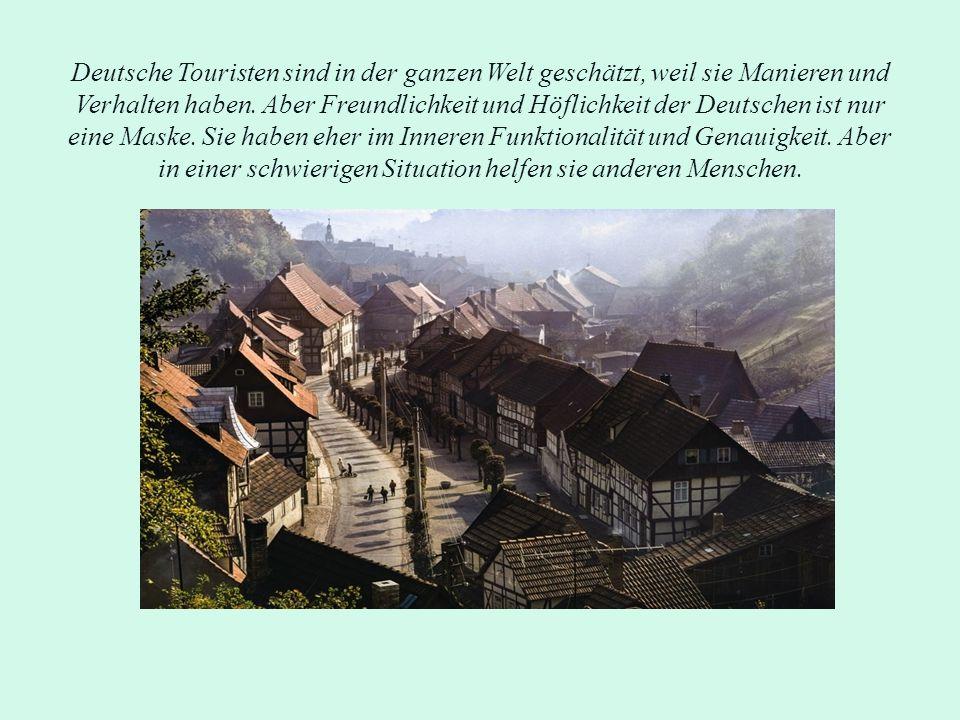 Deutsche Touristen sind in der ganzen Welt geschätzt, weil sie Manieren und Verhalten haben. Aber Freundlichkeit und Höflichkeit der Deutschen ist nur