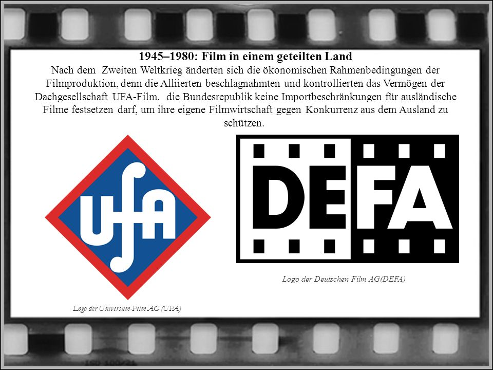 1945–1980: Film in einem geteilten Land Nach dem Zweiten Weltkrieg änderten sich die ökonomischen Rahmenbedingungen der Filmproduktion, denn die Alliierten beschlagnahmten und kontrollierten das Vermögen der Dachgesellschaft UFA-Film.